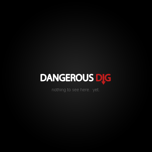 The Dangerous Dig